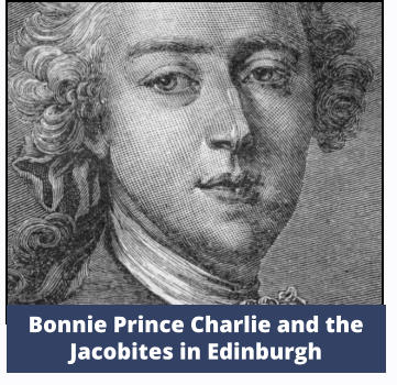 Bonnie Prince Charlie and the Jacobites in Edinburgh