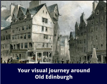 Your visual journey around Old Edinburgh
